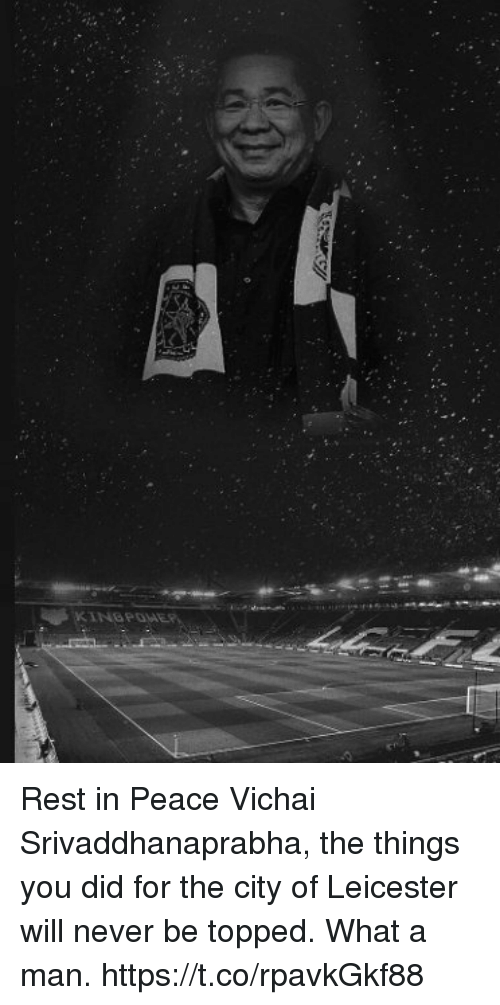 Topped: KINGPOWER Rest in Peace Vichai Srivaddhanaprabha, the things you did for the city of Leicester will never be topped. What a man. https://t.co/rpavkGkf88