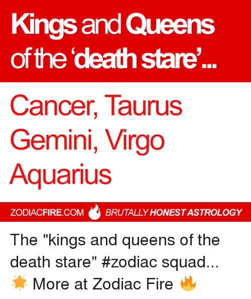 "Death Stare: Kings and Queens  of the deathstare'  Cancer Taurus  Gemini, Virgo  Aquarius  ZODIACFIRE.COM  BRUTALLY HONESTASTROLOGY The ""kings and queens of the death stare"" #zodiac squad... 🌟  More at Zodiac Fire 🔥"
