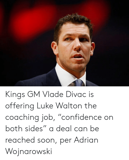 "Coaching: Kings GM Vlade Divac is offering Luke Walton the coaching job, ""confidence on both sides"" a deal can be reached soon, per Adrian Wojnarowski"