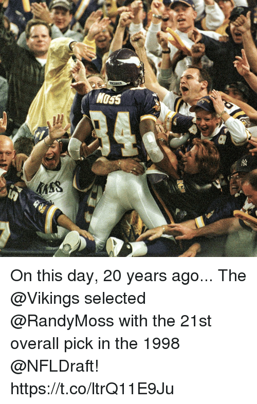 Memes, Vikings, and Selected: KINGS  M055 On this day, 20 years ago...  The @Vikings selected @RandyMoss with the 21st overall pick in the 1998 @NFLDraft! https://t.co/ltrQ11E9Ju