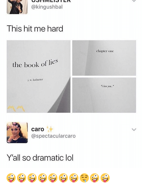 """Lol, Memes, and Book: @kingushbal  This hit me hard  chapter one  the book of lies  i w. hofstetter  """"i lorve you  汁  caro  @spectacularcaro  Y'all so dramatic lol 🤪🤪🤪🤪🤪🤪🤪🤤🤪🤪"""