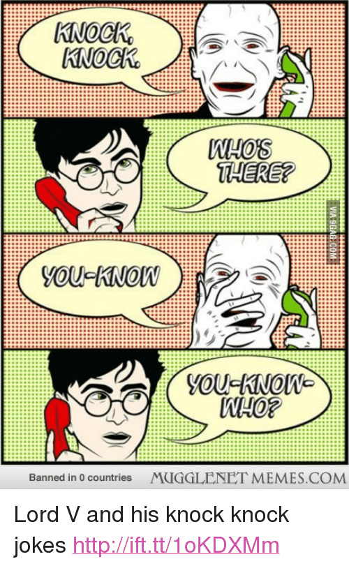 """Knock Knock Jokes: KIOS  THERE?  YOU KNOW  YOU KNOW  WHO?  Banned in 0 countries  MUGGLENET MEMES.COM <p>Lord V and his knock knock jokes <a href=""""http://ift.tt/1oKDXMm"""">http://ift.tt/1oKDXMm</a></p>"""