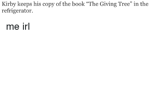 """Book, Refrigerator, and Tree: Kirby keeps his copy of the book """"The Giving Tree"""" in the  refrigerator."""