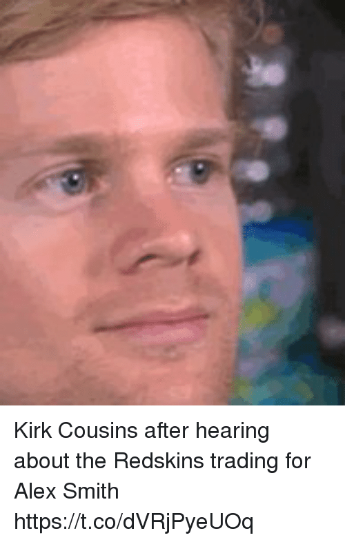 Football, Kirk Cousins, and Nfl: Kirk Cousins after hearing about the Redskins trading for Alex Smith https://t.co/dVRjPyeUOq