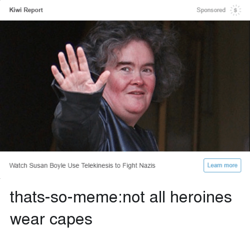 Meme, Target, and Tumblr: Kiwi Report  Sponsored  Watch Susan Boyle Use Telekinesis to Fight Nazis  Learn more thats-so-meme:not all heroines wear capes