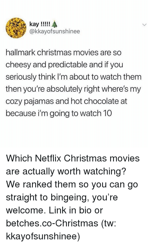 predictable: @kkayofsunshinee  hallmark christmas movies are so  cheesy and predictable and if you  seriously think I'm about to watch them  then you're absolutely right where's my  cozy pajamas and hot chocolate at  because i'm going to watch 10 Which Netflix Christmas movies are actually worth watching? We ranked them so you can go straight to bingeing, you're welcome. Link in bio or betches.co-Christmas (tw: kkayofsunshinee)