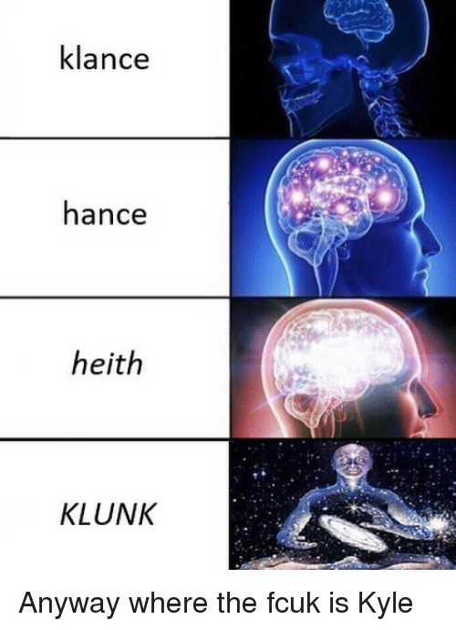 Memes, 🤖, and Kyle: klance  hance  heith  r-  KLUNK Anyway where the fcuk is Kyle