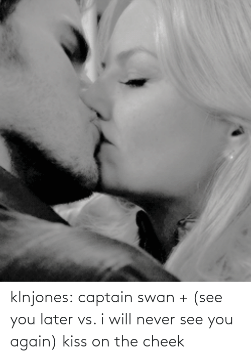 See You Again: klnjones:  captain swan + (see you later vs. i will never see you again) kiss on the cheek