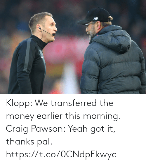 Craig: Klopp: We transferred the money earlier this morning.   Craig Pawson: Yeah got it, thanks pal. https://t.co/0CNdpEkwyc