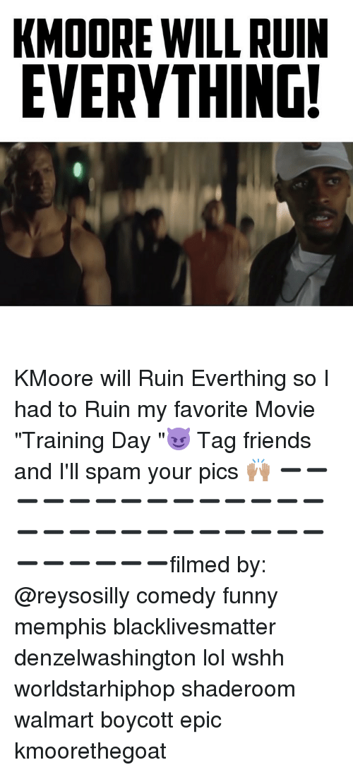 """Training Day: KMOORE WILL RUIN  EVERYTHING! KMoore will Ruin Everthing so I had to Ruin my favorite Movie """"Training Day """"😈 Tag friends and I'll spam your pics 🙌🏽 ➖➖➖➖➖➖➖➖➖➖➖➖➖➖➖➖➖➖➖➖➖➖➖➖➖➖➖➖➖➖➖➖filmed by: @reysosilly comedy funny memphis blacklivesmatter denzelwashington lol wshh worldstarhiphop shaderoom walmart boycott epic kmoorethegoat"""