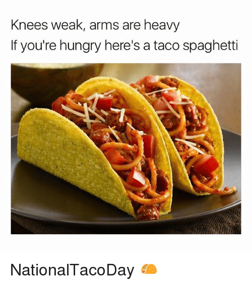 Hungry, Memes, and Spaghetti: Knees weak, arms are heavy  If you're hungry here's a taco spaghetti NationalTacoDay 🌮