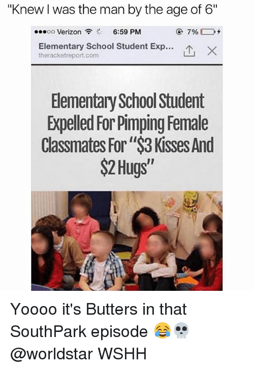"Memes, School, and Verizon: ""Knew Iwas the man by the age of 6""  ...oo Verizon  6:59 PM  Elementary School Student Exp...  ther acketreport.com  Elementary School Student  Expelled For Pimping Female  Classmates For""$3 Kisses And  $2 Hugs Yoooo it's Butters in that SouthPark episode 😂💀 @worldstar WSHH"