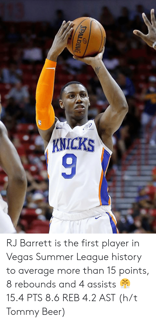 H T: KNICKS  9  PALDING RJ Barrett is the first player in Vegas Summer League history to average more than 15 points, 8 rebounds and 4 assists 😤  15.4 PTS 8.6 REB 4.2 AST  (h/t Tommy Beer)