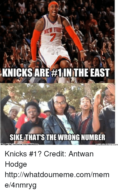 Thats The Wrong Number: KNICKS ARE #1 INTHE EAST  SIKE THATS THE WRONG NUMBER  Broaaht By Facebook com NBA Maoaes Knicks #1? Credit: Antwan Hodge  http://whatdoumeme.com/meme/4nmryg