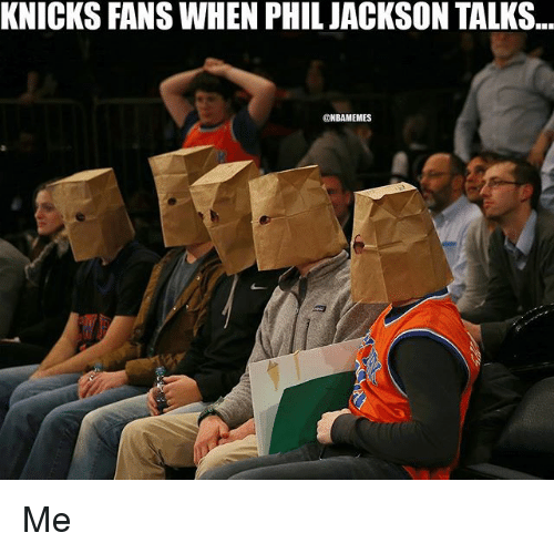 New York Knicks, Nba, and Phil Jackson: KNICKS FANS WHEN PHIL JACKSON TALKS...  ONBAMEMES Me