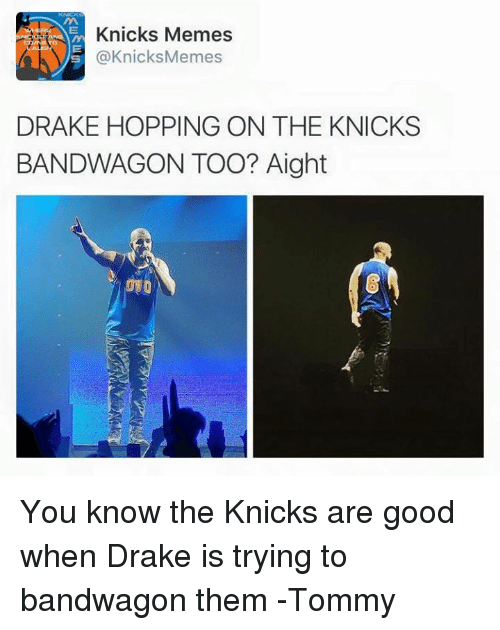 Knicks Memes: Knicks Memes  @Knicks Memes  DRAKE HOPPING ON THE KNICKS  BANDWAGON TOO? Aight You know the Knicks are good when Drake is trying to bandwagon them -Tommy