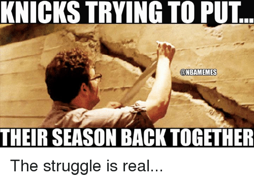 Nba, The Struggle Is Real, and Knick: KNICKS TRYING TO PUT  @NBAMEMES  THEIR SEASON BACK TOGETHER The struggle is real...