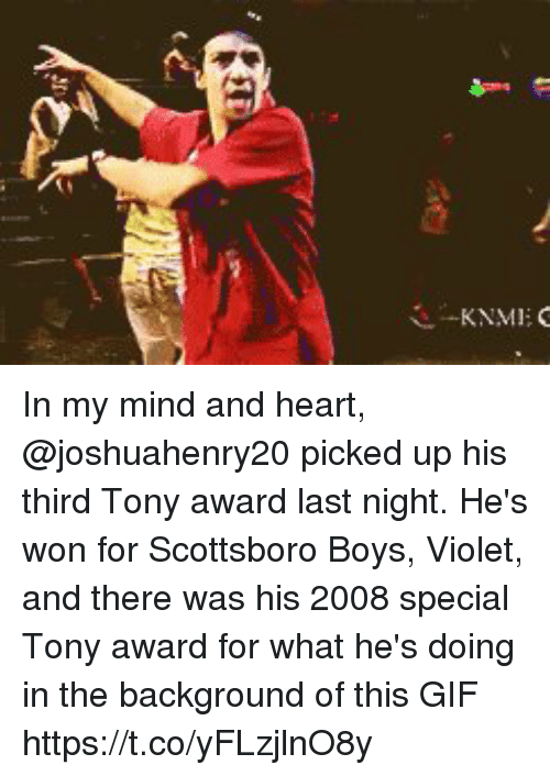 Gif, Memes, and Heart: KNMI: In my mind and heart, @joshuahenry20 picked up his third Tony award last night. He's won for Scottsboro Boys, Violet, and there was his 2008 special Tony award for what he's doing in the background of this GIF https://t.co/yFLzjlnO8y