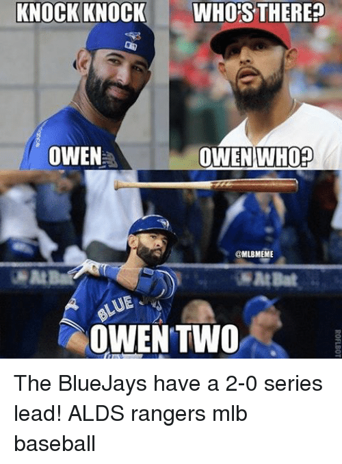 Baseball, Mlb, and Rangers: KNOCK KNOCK  WHO THERE?  OWEN WHOP  OWEN  MLBMEME  OWEN TWO The BlueJays have a 2-0 series lead! ALDS rangers mlb baseball