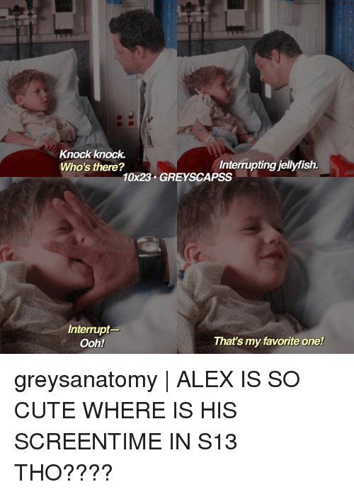 Cute, Memes, and Grey: Knock knock.  Who's there?  Interrupting jellyfish.  10x23 GREY SCAPSS  Interrupt  That's my favorite one!  Ooh! greysanatomy | ALEX IS SO CUTE WHERE IS HIS SCREENTIME IN S13 THO????