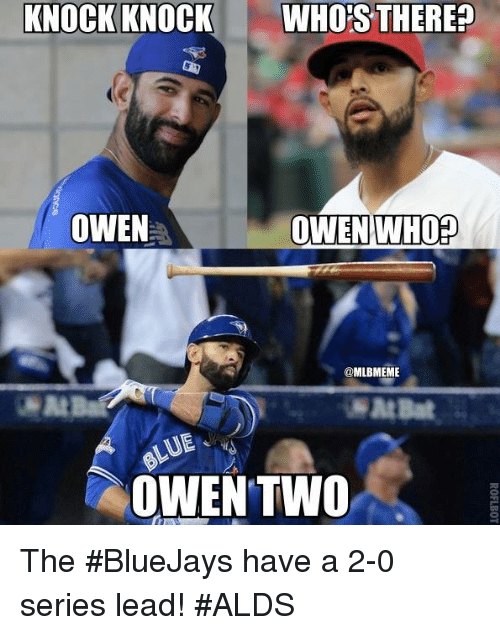 Mlb, Bluejays, and Lead: KNOCK KNOCK  WHO'S THERE?  OWEN WHOP  OWEN  @MLBMEME  ME  OWEN TWO The #BlueJays have a 2-0 series lead! #ALDS