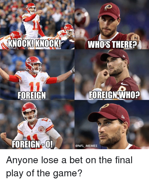 Memes, Nfl, and The Game: KNOCK! KNOCK!?  WHOS THEREP  FOREIGN  FOREIGNWHO?  FOREIGN  @NFL MEMES Anyone lose a bet on the final play of the game?