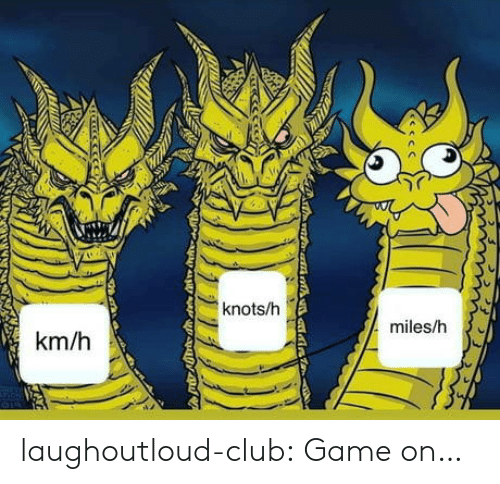 game on: knots/h  miles/h  km/h  AUD laughoutloud-club:  Game on…