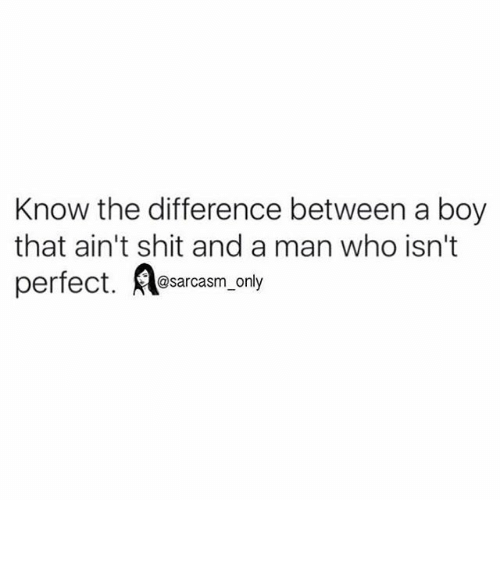 Funny, Memes, and Shit: Know the difference between a boy  that ain't shit and a man who isn't  perfect  @sarcasm only ⠀