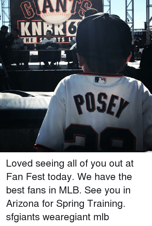 posey: KNR  HE  POSEY Loved seeing all of you out at Fan Fest today. We have the best fans in MLB. See you in Arizona for Spring Training. sfgiants wearegiant mlb