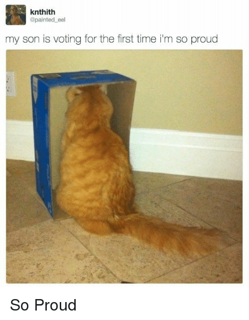 Time, Proud, and Eel: knthith  @painted eel  my son is voting for the first time i'm so proud So Proud