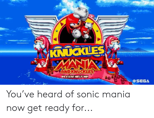 Sonic Mania: KNUCKLES  MANIA  ANDKNUCKLEES  ASE HELP ME  OSEGA You've heard of sonic mania now get ready for...