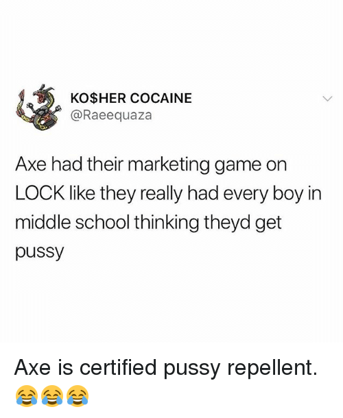 Memes, Pussy, and School: KO$HER COCAINE  @Raeequaza  Axe had their marketing game on  LOCK like they really had every boy in  middle school thinking theyd get  pussy Axe is certified pussy repellent. 😂😂😂