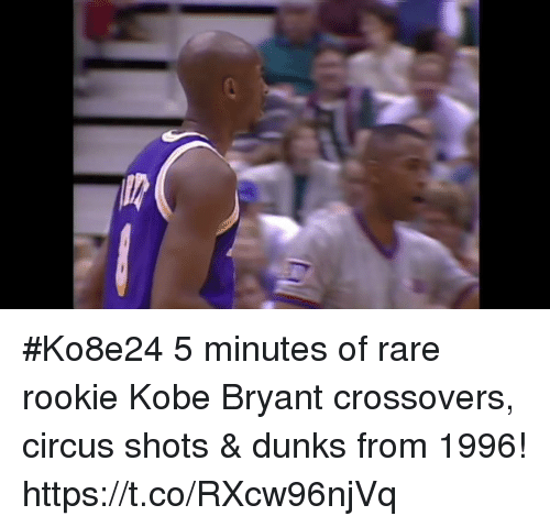 Kobe Bryant, Memes, and Kobe: #Ko8e24 5 minutes of rare rookie Kobe Bryant crossovers, circus shots & dunks from 1996! https://t.co/RXcw96njVq