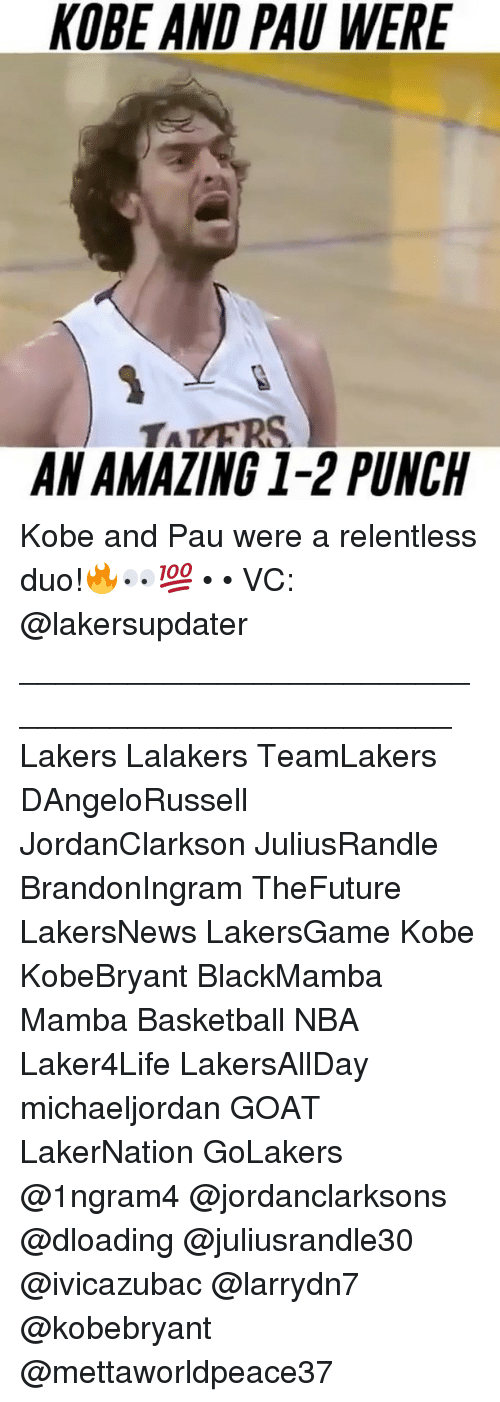 Basketball, Los Angeles Lakers, and Memes: KOBE AND PAU WERE  TATERS  AN AMAZING 1-2 PUNCH Kobe and Pau were a relentless duo!🔥👀💯 • • VC: @lakersupdater _________________________________________________ Lakers Lalakers TeamLakers DAngeloRussell JordanClarkson JuliusRandle BrandonIngram TheFuture LakersNews LakersGame Kobe KobeBryant BlackMamba Mamba Basketball NBA Laker4Life LakersAllDay michaeljordan GOAT LakerNation GoLakers @1ngram4 @jordanclarksons @dloading @juliusrandle30 @ivicazubac @larrydn7 @kobebryant @mettaworldpeace37