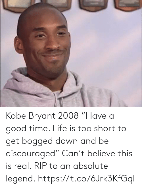 "Kobe Bryant: Kobe Bryant 2008 ""Have a good time. Life is too short to get bogged down and be discouraged""  Can't believe this is real. RIP to an absolute legend. https://t.co/6Jrk3KfGql"