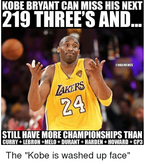 "Kobe Bryant, Nba, and Ups: KOBE BRYANT CAN MISS HIS NEXT  219 THREE'S AND  @NBAMEMES  STILL HAVE MORE CHAMPIONSHIPS THAN  CURRY+ LEBRON +MELO DURANT+ HARDEN HOWARD+CP3 The ""Kobe is washed up face"""