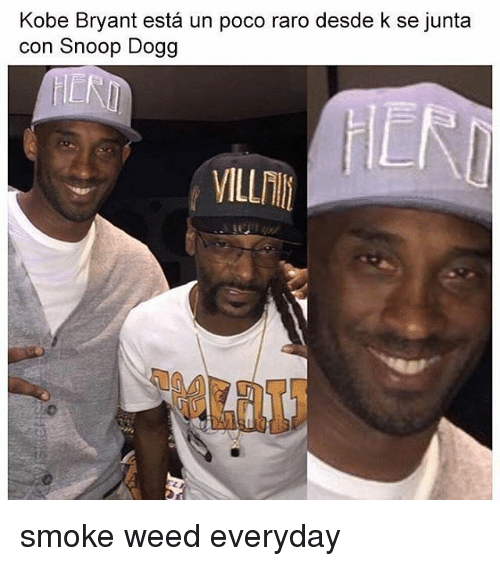 Kobe Bryant, Memes, and Smoke Weed Everyday: Kobe Bryant esta un poco raro desde k se junta  con Snoop Dogg  VILLTH smoke weed everyday