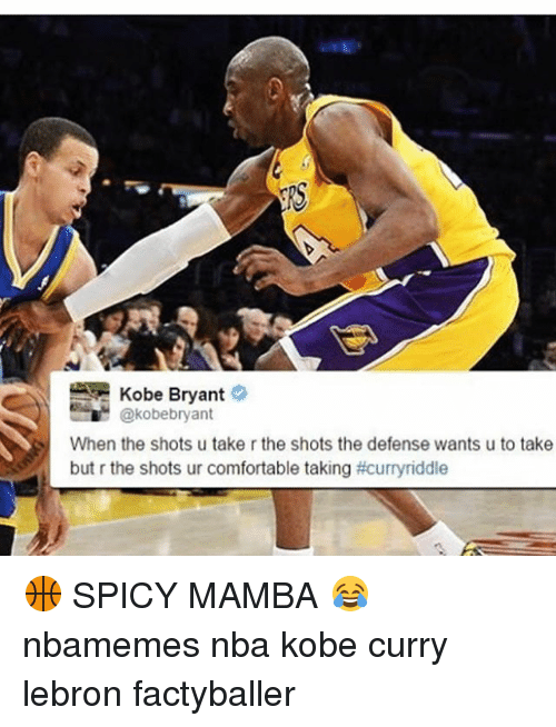 Comfortable, Kobe Bryant, and Memes: Kobe Bryant  @kobebryant  When the shots u takerthe shots the defense wants u to take  but r the shots ur comfortable taking 🏀 SPICY MAMBA 😂 nbamemes nba kobe curry lebron factyballer