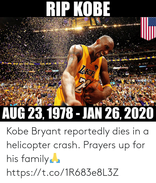 Kobe Bryant: Kobe Bryant reportedly dies in a helicopter crash.  Prayers up for his family🙏 https://t.co/1R683e8L3Z