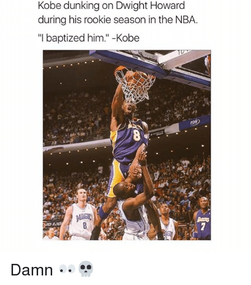 "Dwight Howard, Memes, and Nba: Kobe dunking on Dwight Howard  during his rookie season in the NBA  ""I baptized him."" -Kobe Damn 👀💀"