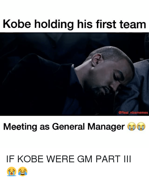Nba, Kobe, and Gm Parts: Kobe holding his first team  @Real nbamemess  Meeting as General Manager IF KOBE WERE GM PART III 😭😂