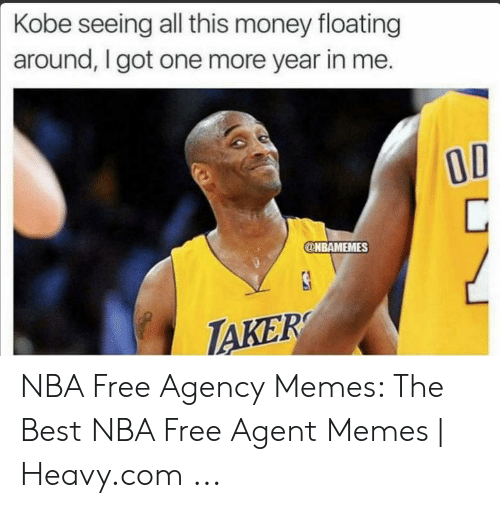 Agency Memes: Kobe seeing all this money floating  around, I got one more year in me.  @NBAMEMES  TAKER NBA Free Agency Memes: The Best NBA Free Agent Memes | Heavy.com ...