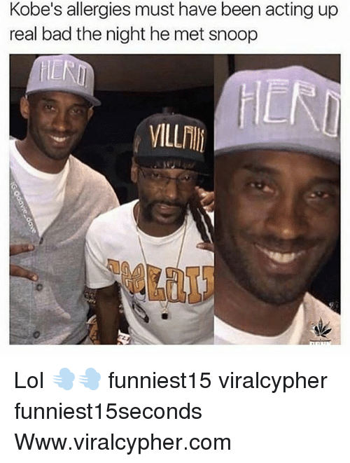 snoopes: Kobe's allergies must have been acting up  real bad the night he met snoop  VILL Lol 💨💨 funniest15 viralcypher funniest15seconds Www.viralcypher.com