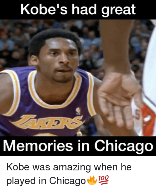 Chicago, Memes, and Kobe: Kobe's had great  Memories in Chicago Kobe was amazing when he played in Chicago🔥💯