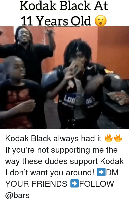 Kodak Black: Kodak Black At  11 Years Old  LOu Kodak Black always had it 🔥🔥 If you're not supporting me the way these dudes support Kodak I don't want you around! ➡️DM YOUR FRIENDS ➡️FOLLOW @bars