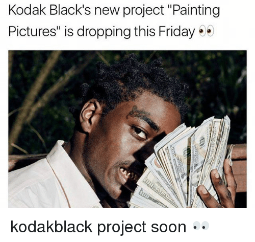 """fridays: Kodak Black's new project """"Painting  Pictures"""" is dropping this Friday kodakblack project soon 👀"""