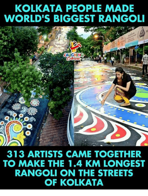 Streets, Indianpeoplefacebook, and The Streets: KOLKATA PEOPLE MADE  WORLD'S BIGGEST RANGOLI  LAUGHING  313 ARTISTS CAME TOGETHER  TO MAKE THE 1.4 KM LONGEST  RANGOLI ON THE STREETS  OF KOLKATA