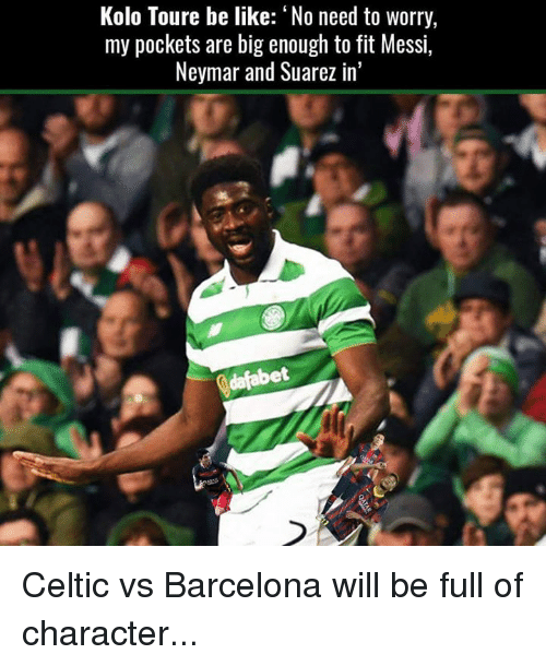 Barcelona, Be Like, and Celtic: Kolo Toure be like: No need to worry,  my pockets are big enough to fit Messi,  Neymar and Suarez in'  dafabet Celtic vs Barcelona will be full of character...