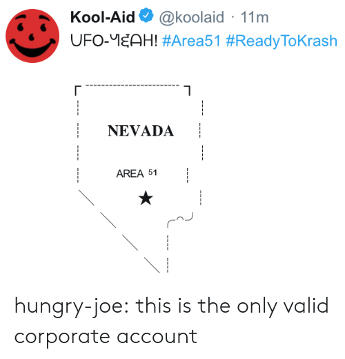 Nevada: Kool-Aid  @koolaid 11m  UFO-EAH! #Area51 #ReadyToKrash  NEVADA  AREA 51 hungry-joe:  this is the only valid corporate account