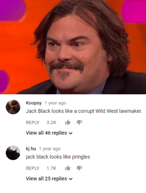 wild west: Koopsy 1 year ago  Jack Black looks like a corrupt wild West lawmaker.  REPLY 3.2K  View all 46 replies v  kj hu 1 year ago  jack black looks like pringles  REPLY 1.7K  View all 25 replies v